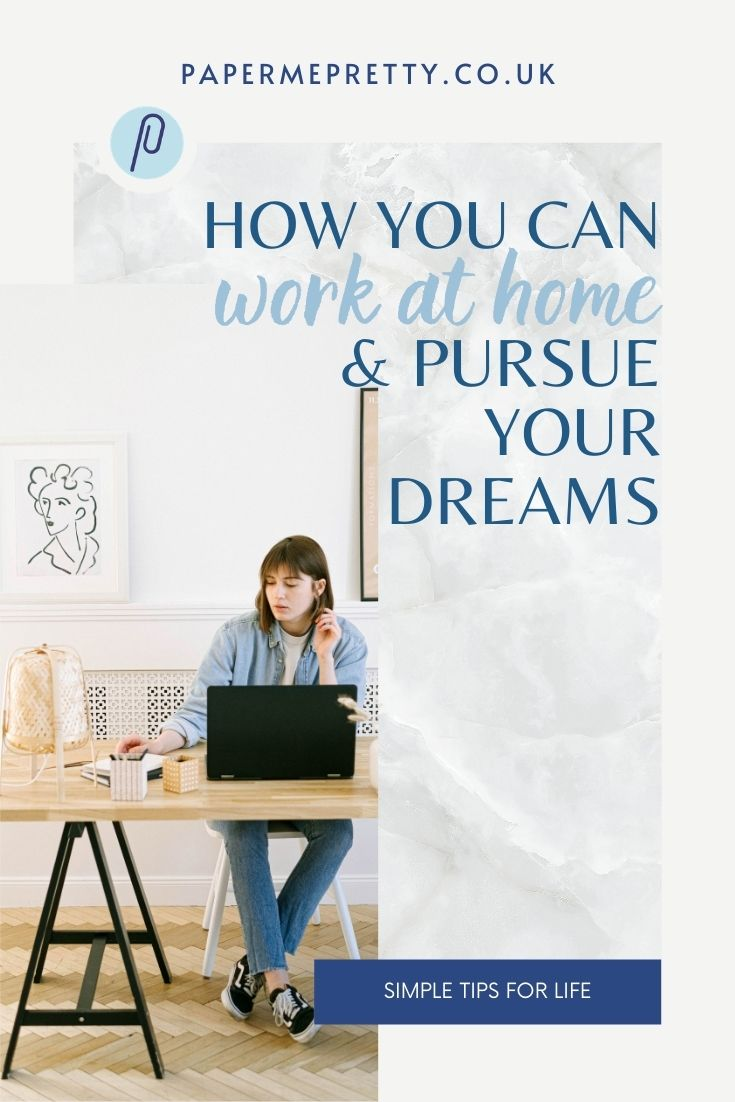 How You Can Work at Home & Pursue Your Dreams